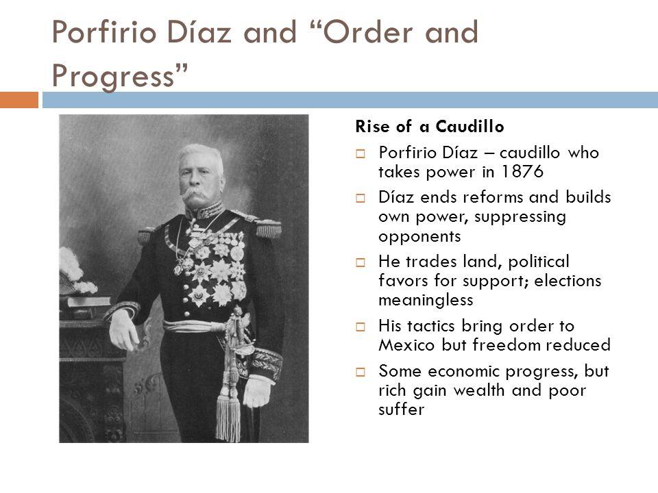 """Porfirio Díaz and """"Order and Progress"""" Rise of a Caudillo  Porfirio Díaz – caudillo who takes power in 1876  Díaz ends reforms and builds own power,"""