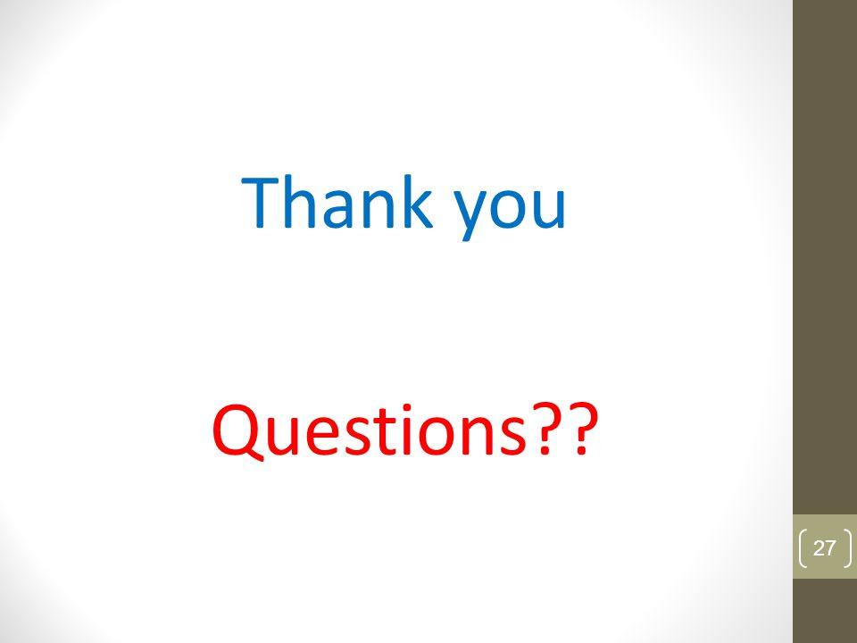 Thank you Questions?? 27