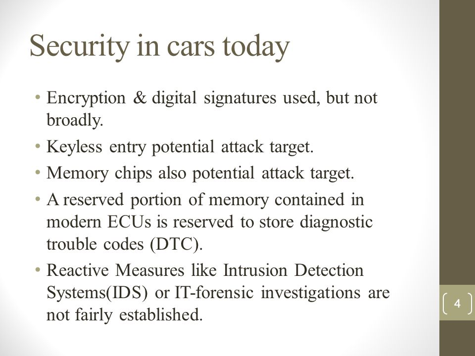 Security in cars today Encryption & digital signatures used, but not broadly. Keyless entry potential attack target. Memory chips also potential attac