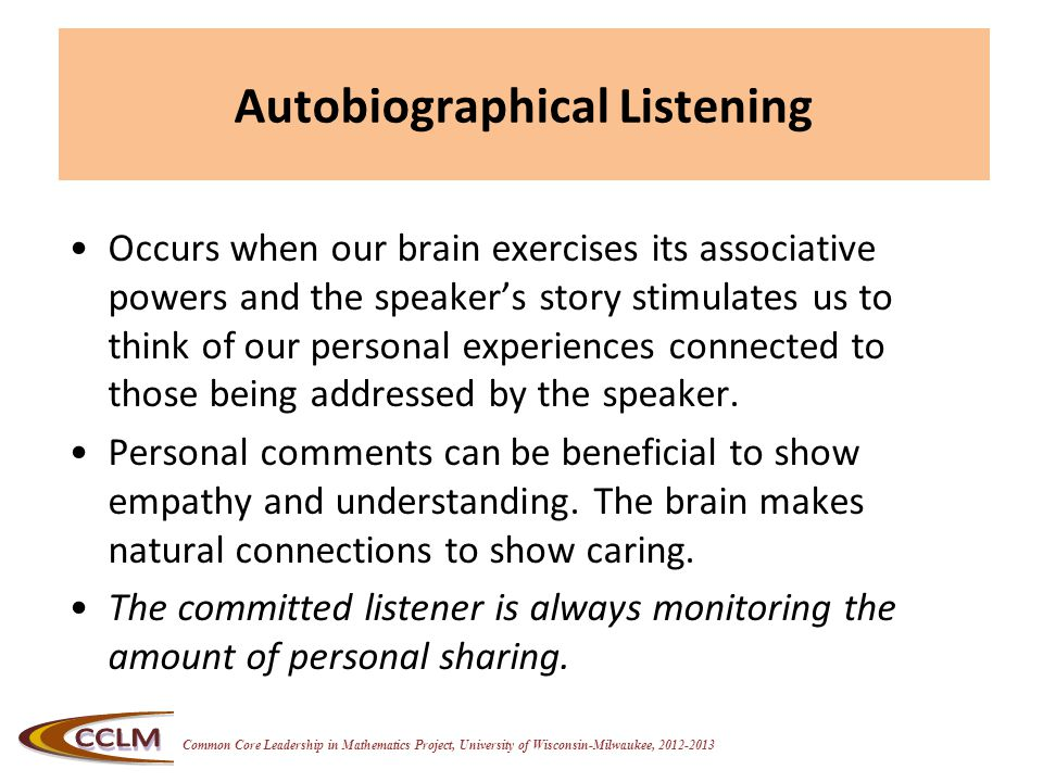 Common Core Leadership in Mathematics Project, University of Wisconsin-Milwaukee, 2012-2013 Autobiographical Listening Occurs when our brain exercises