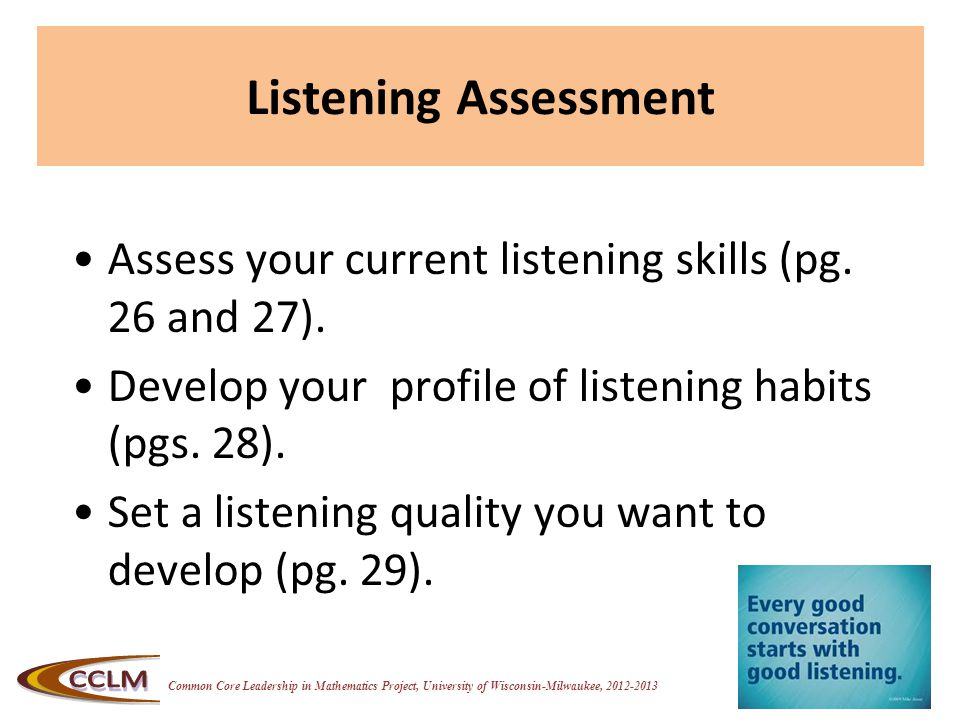 Common Core Leadership in Mathematics Project, University of Wisconsin-Milwaukee, 2012-2013 Listening Assessment Assess your current listening skills