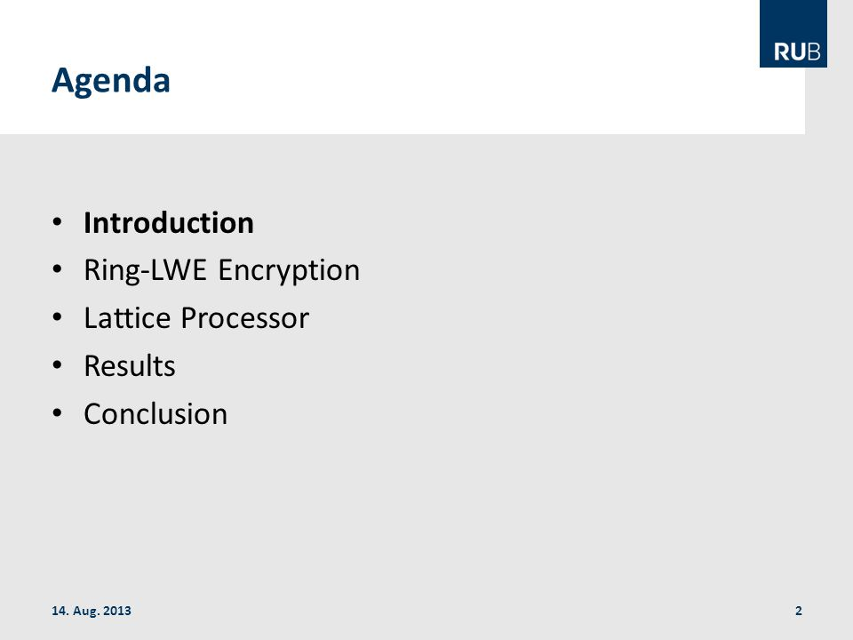 Agenda Introduction Ring-LWE Encryption Lattice Processor Results Conclusion 14. Aug. 20132