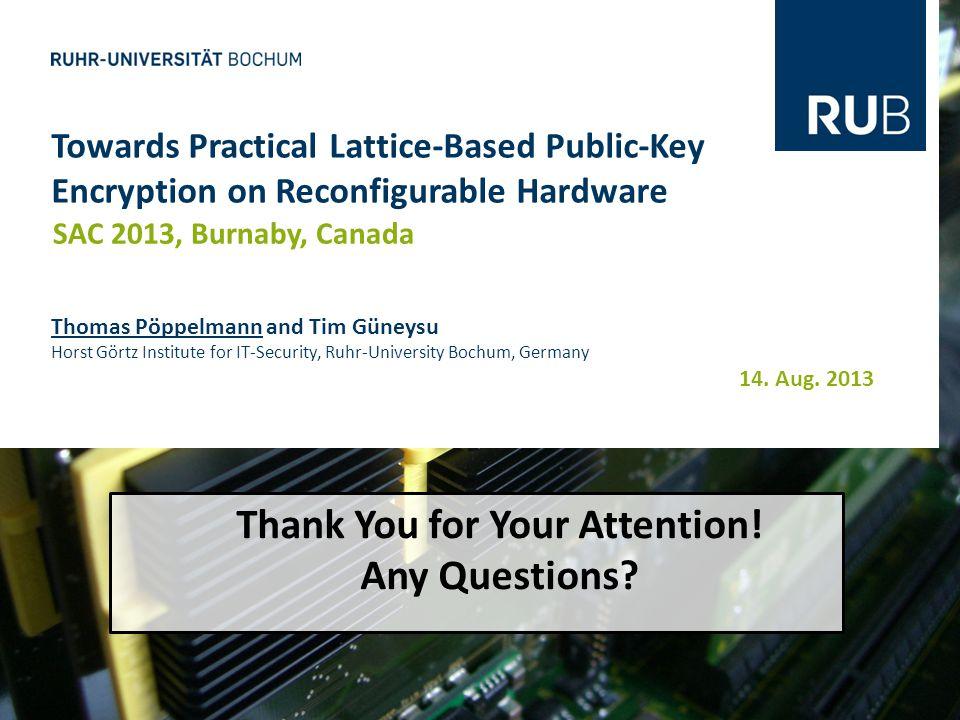 14. Aug. 2013 Towards Practical Lattice-Based Public-Key Encryption on Reconfigurable Hardware SAC 2013, Burnaby, Canada Thomas Pöppelmann and Tim Gün