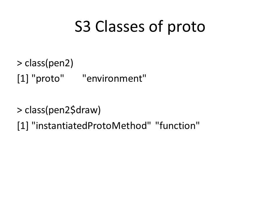 S3 Classes of proto > class(pen2) [1]