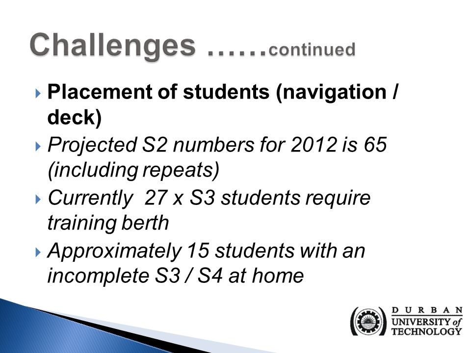  Failure to meet enrolment plan  Poor Mathematics and Physical Science marks  2012 target was 96  Actual enrolment 83  45 Sea-going and 38 shore-based  Limited bursaries