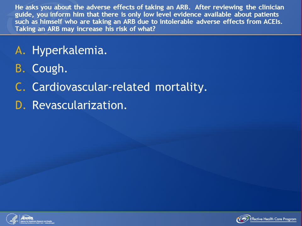 A.Hyperkalemia. B.Cough. C.Cardiovascular-related mortality.