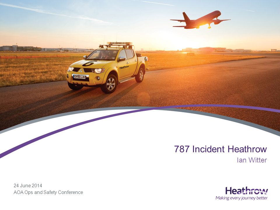 24 June 2014 AOA Ops and Safety Conference 787 Incident Heathrow Ian Witter