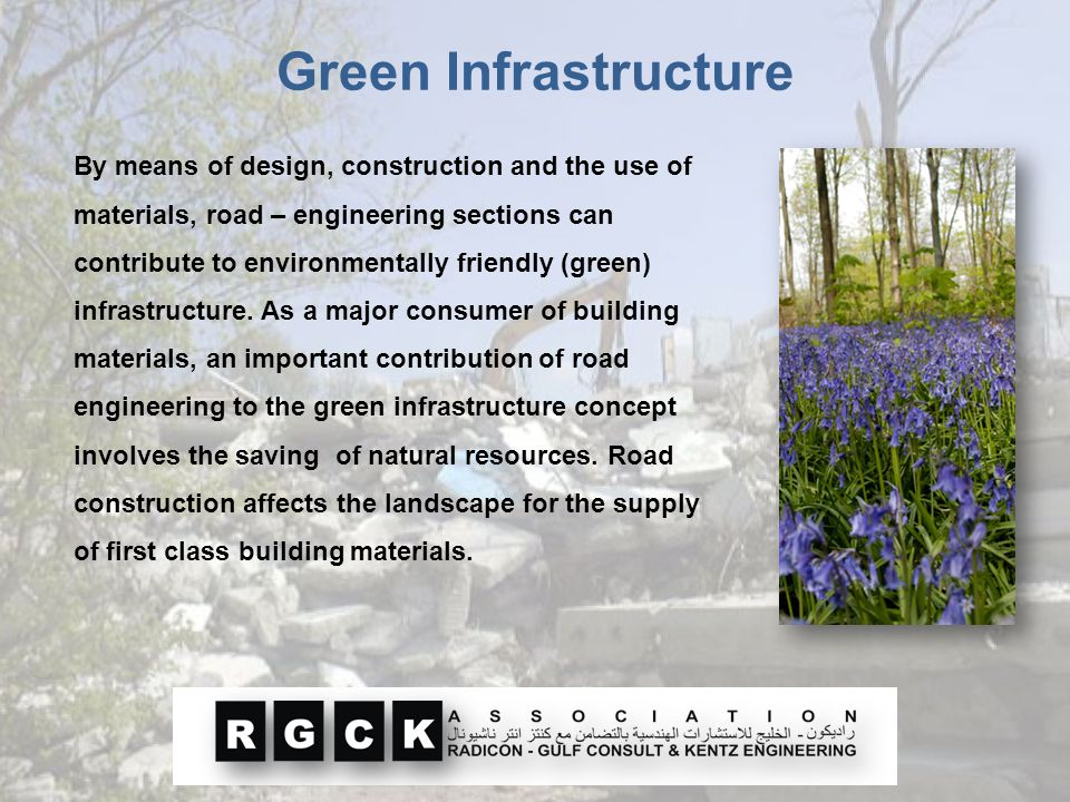By means of design, construction and the use of materials, road – engineering sections can contribute to environmentally friendly (green) infrastructu