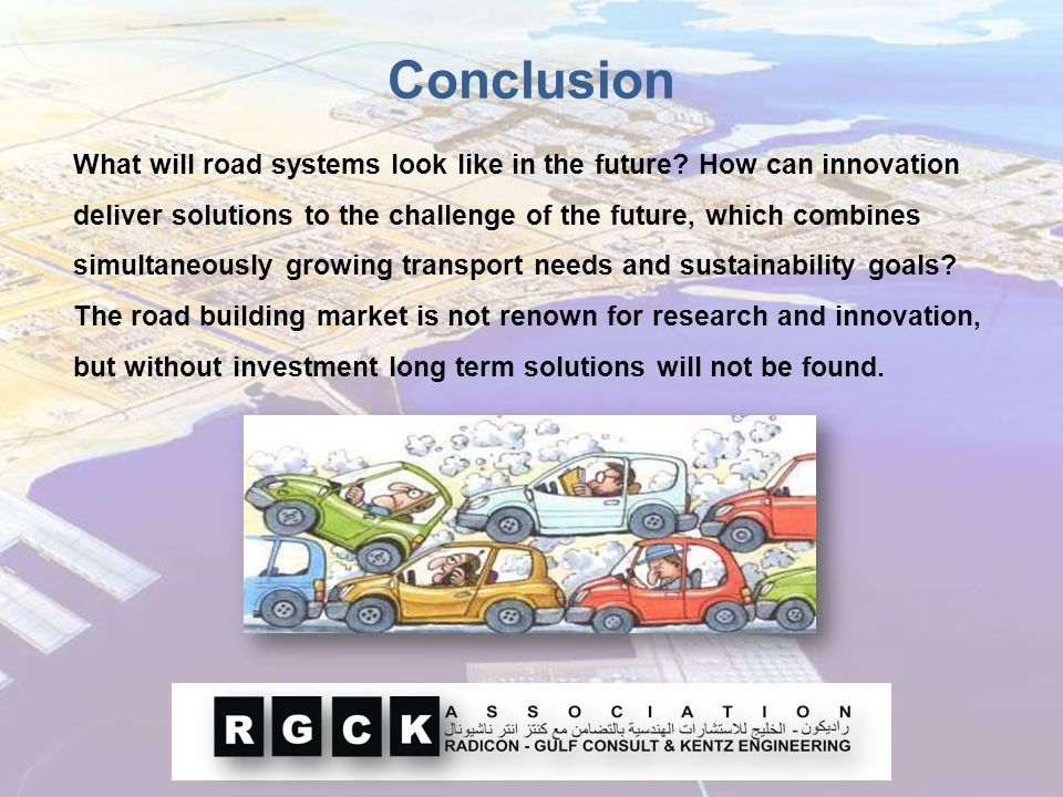 Conclusion What will road systems look like in the future? How can innovation deliver solutions to the challenge of the future, which combines simulta