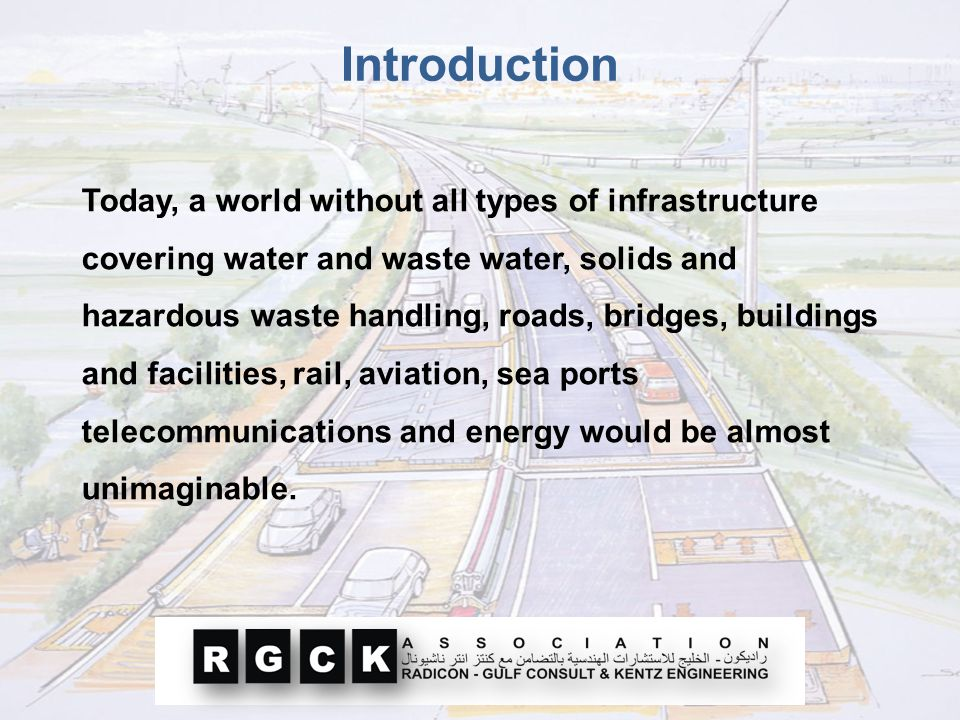 Today, a world without all types of infrastructure covering water and waste water, solids and hazardous waste handling, roads, bridges, buildings and