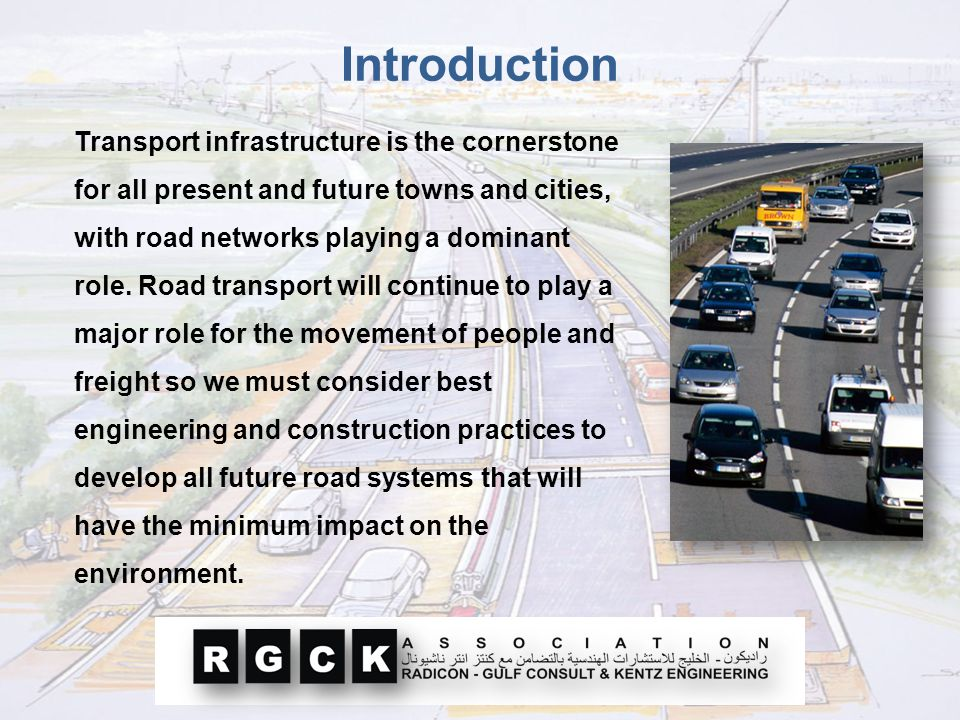 Transport infrastructure is the cornerstone for all present and future towns and cities, with road networks playing a dominant role. Road transport wi