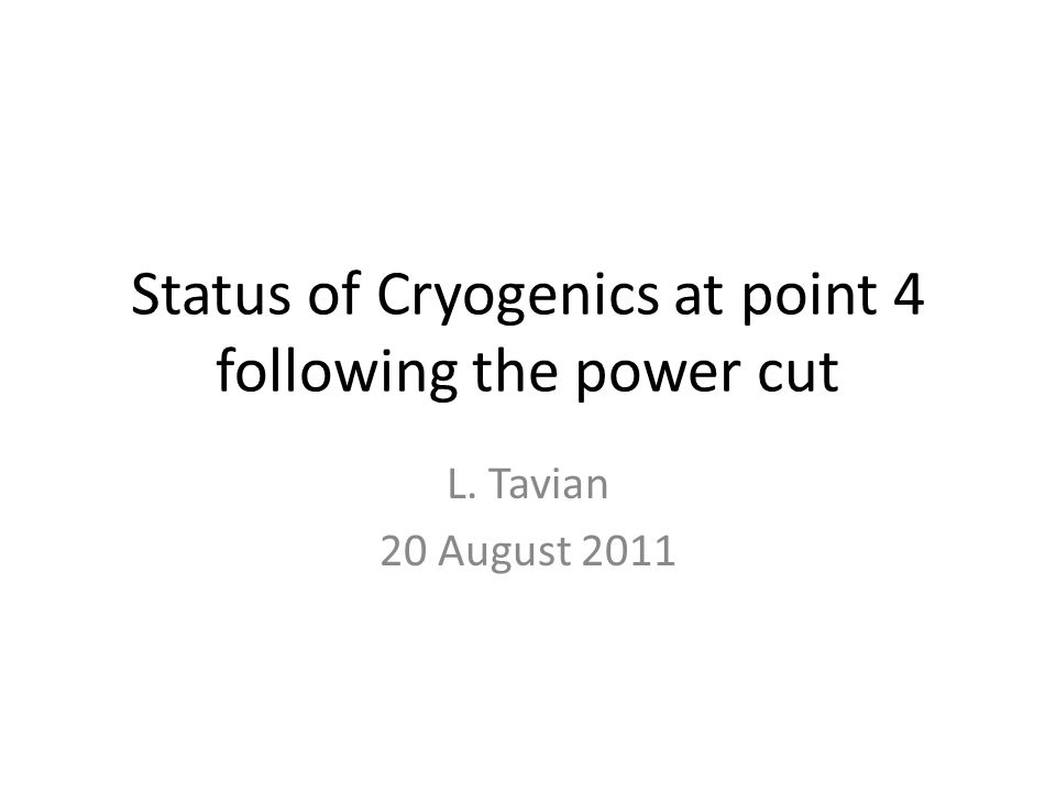 Status of Cryogenics at point 4 following the power cut L. Tavian 20 August 2011