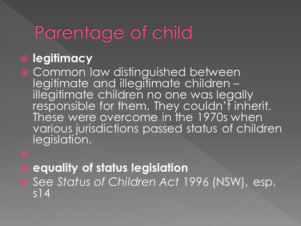  legitimacy  Common law distinguished between legitimate and illegitimate children – illegitimate children no one was legally responsible for them.