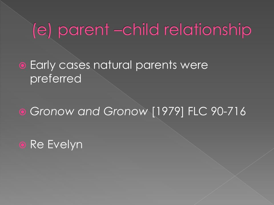  Early cases natural parents were preferred  Gronow and Gronow [1979] FLC 90-716  Re Evelyn