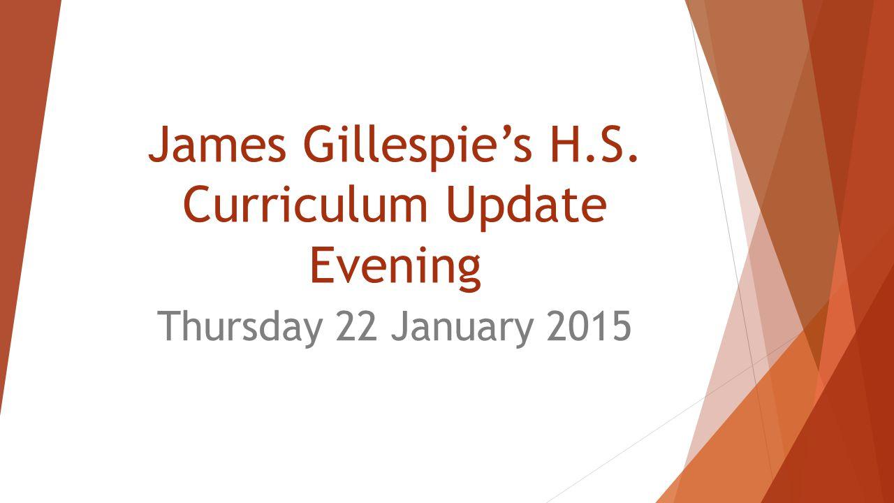 James Gillespie's H.S. Curriculum Update Evening Thursday 22 January 2015