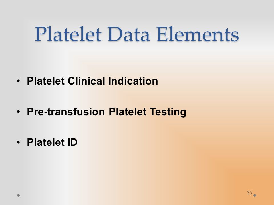 Platelet Data Elements Platelet Clinical Indication Pre-transfusion Platelet Testing Platelet ID 35