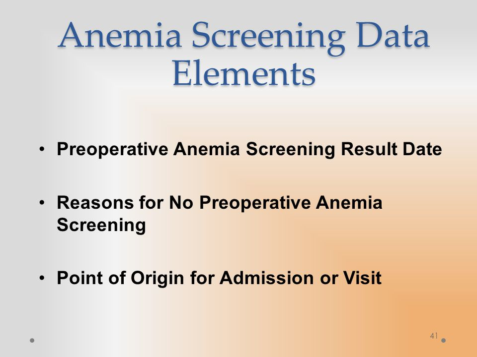 Anemia Screening Data Elements Preoperative Anemia Screening Result Date Reasons for No Preoperative Anemia Screening Point of Origin for Admission or Visit 41
