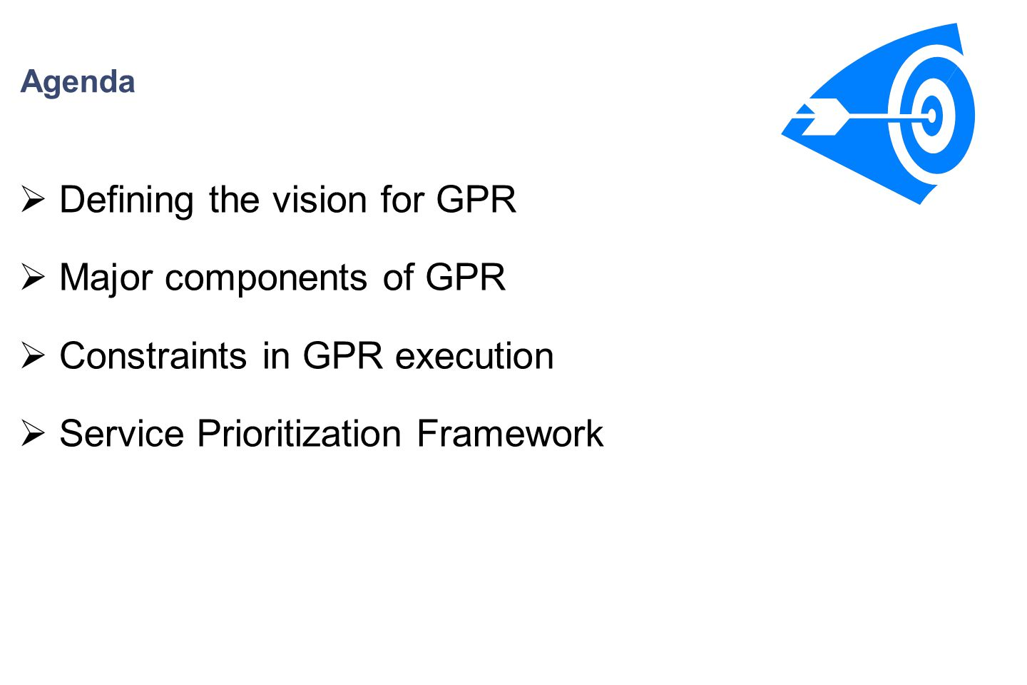 Agenda  Defining the vision for GPR  Major components of GPR  Constraints in GPR execution  Service Prioritization Framework