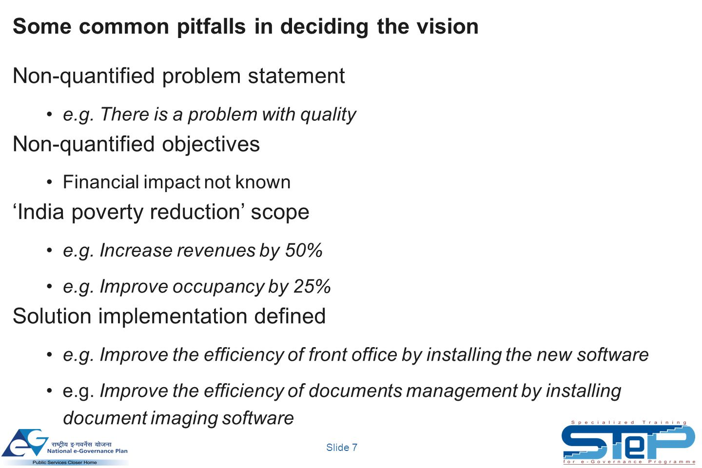 Slide 7 Some common pitfalls in deciding the vision Non-quantified problem statement e.g.