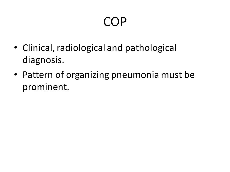 COP Clinical, radiological and pathological diagnosis. Pattern of organizing pneumonia must be prominent.