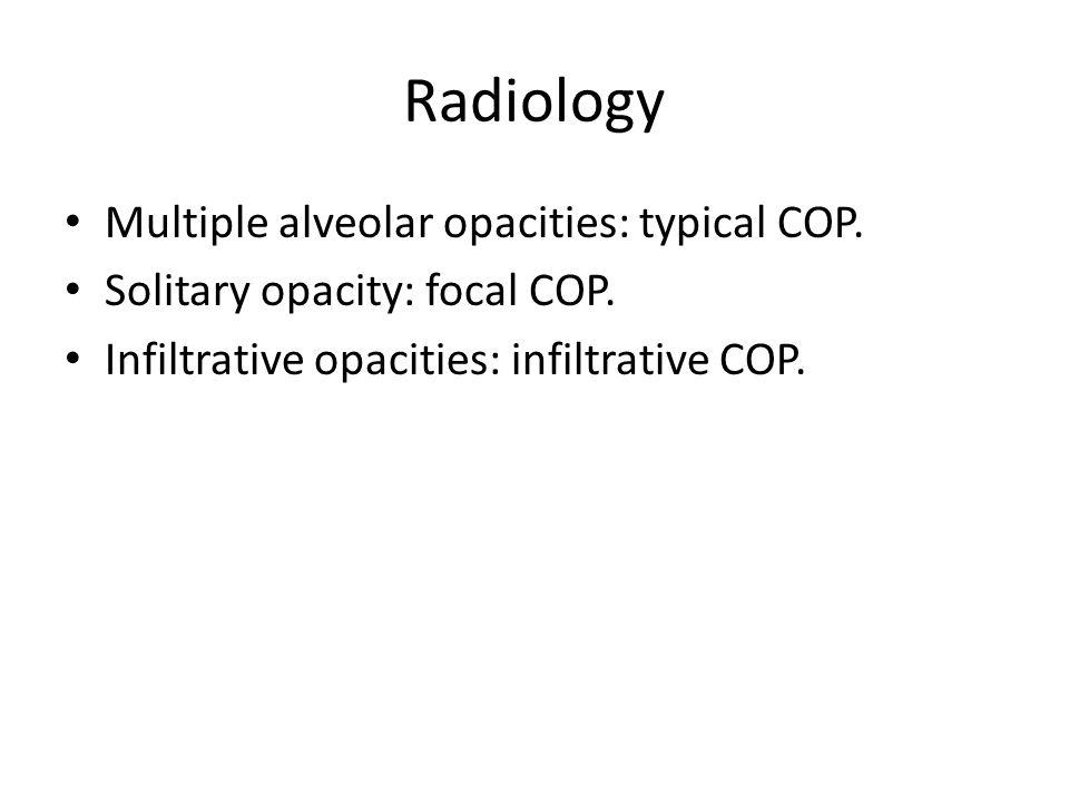 Multiple alveolar opacities: typical COP. Solitary opacity: focal COP. Infiltrative opacities: infiltrative COP.
