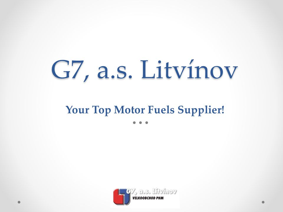 G7, a.s. Litvínov Your Top Motor Fuels Supplier!