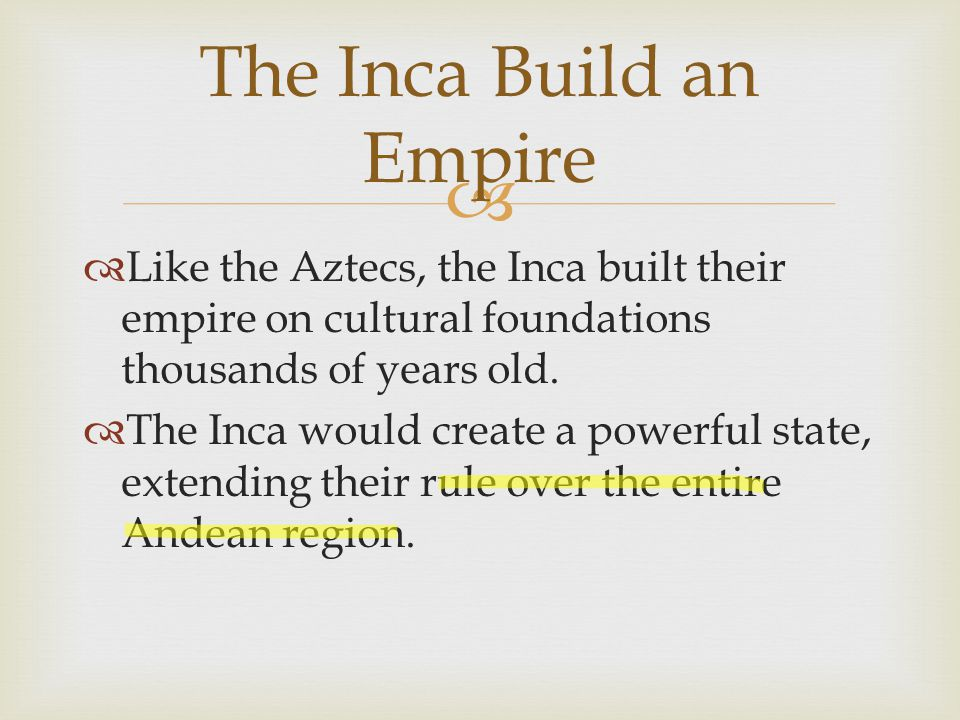  Like the Aztecs, the Inca built their empire on cultural foundations thousands of years old.