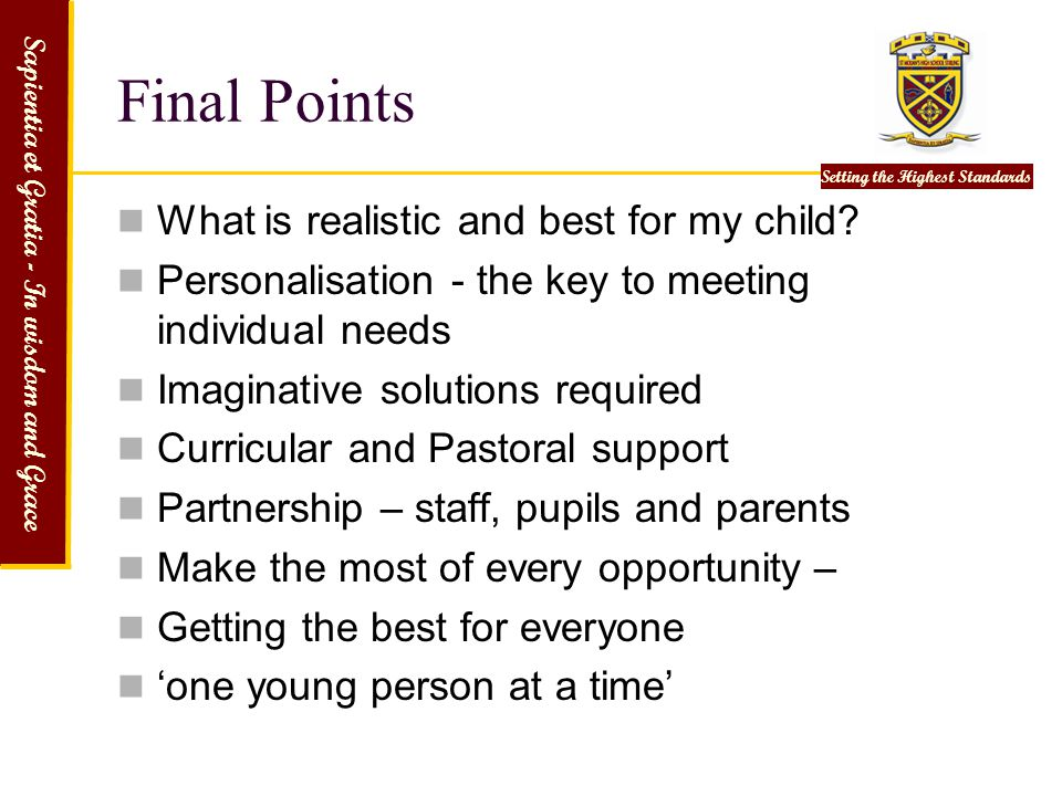 Sapientia et Gratia - In wisdom and Grace Setting the Highest Standards Final Points What is realistic and best for my child? Personalisation - the ke