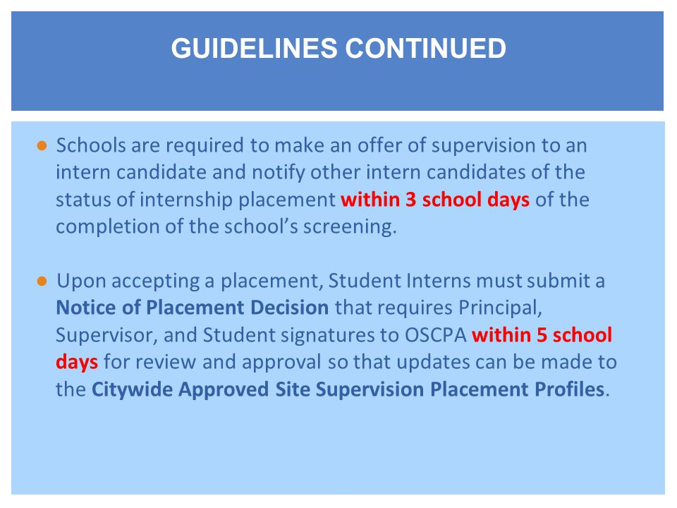 ●Schools are required to make an offer of supervision to an intern candidate and notify other intern candidates of the status of internship placement within 3 school days of the completion of the school's screening.