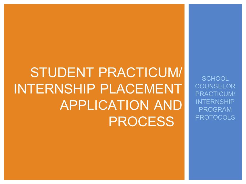 SCHOOL COUNSELOR PRACTICUM/ INTERNSHIP PROGRAM PROTOCOLS STUDENT PRACTICUM/ INTERNSHIP PLACEMENT APPLICATION AND PROCESS