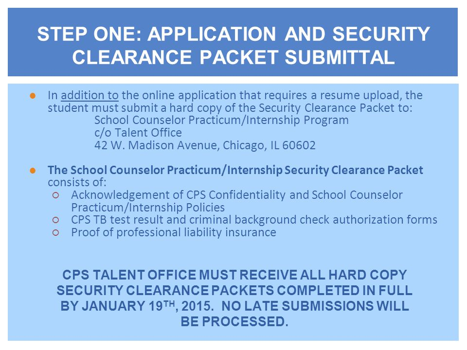 ●In addition to the online application that requires a resume upload, the student must submit a hard copy of the Security Clearance Packet to: School Counselor Practicum/Internship Program c/o Talent Office 42 W.