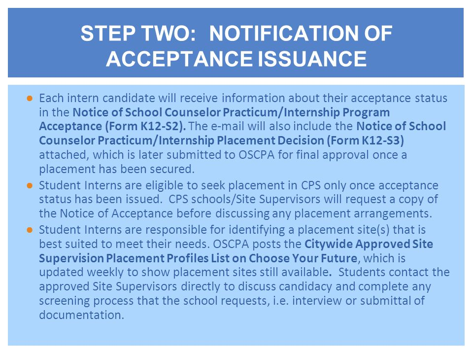 ●Each intern candidate will receive information about their acceptance status in the Notice of School Counselor Practicum/Internship Program Acceptance (Form K12-S2).