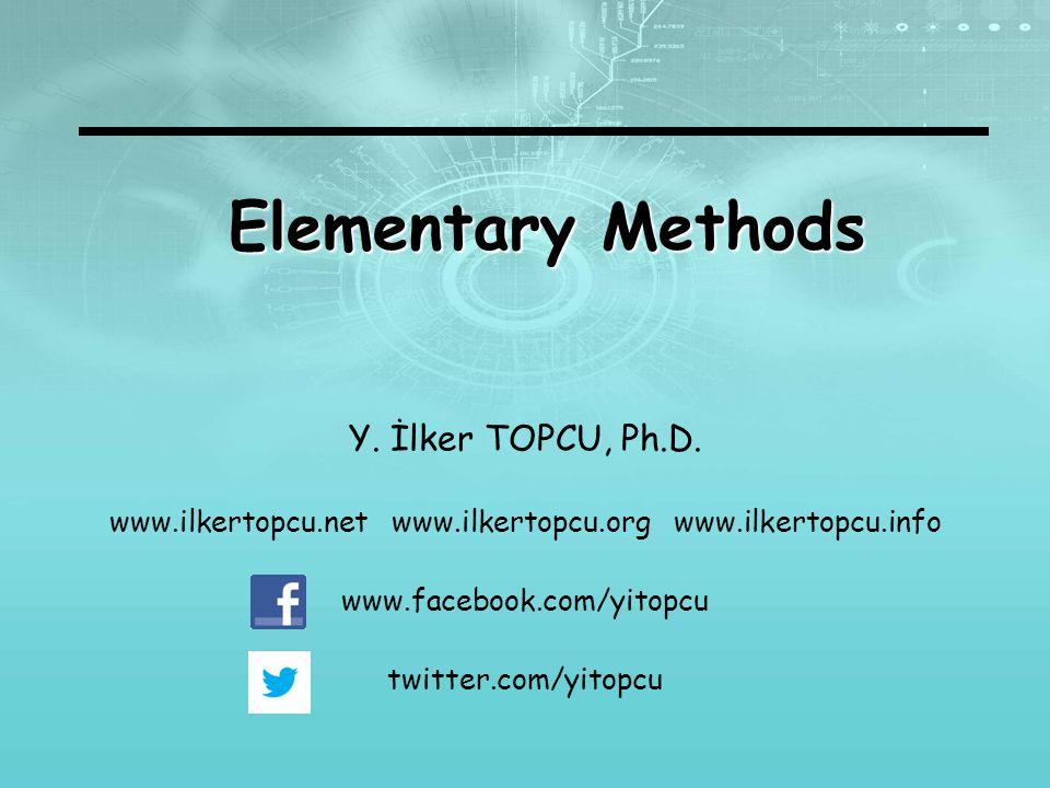 Elementary Methods Y. İlker TOPCU, Ph.D.