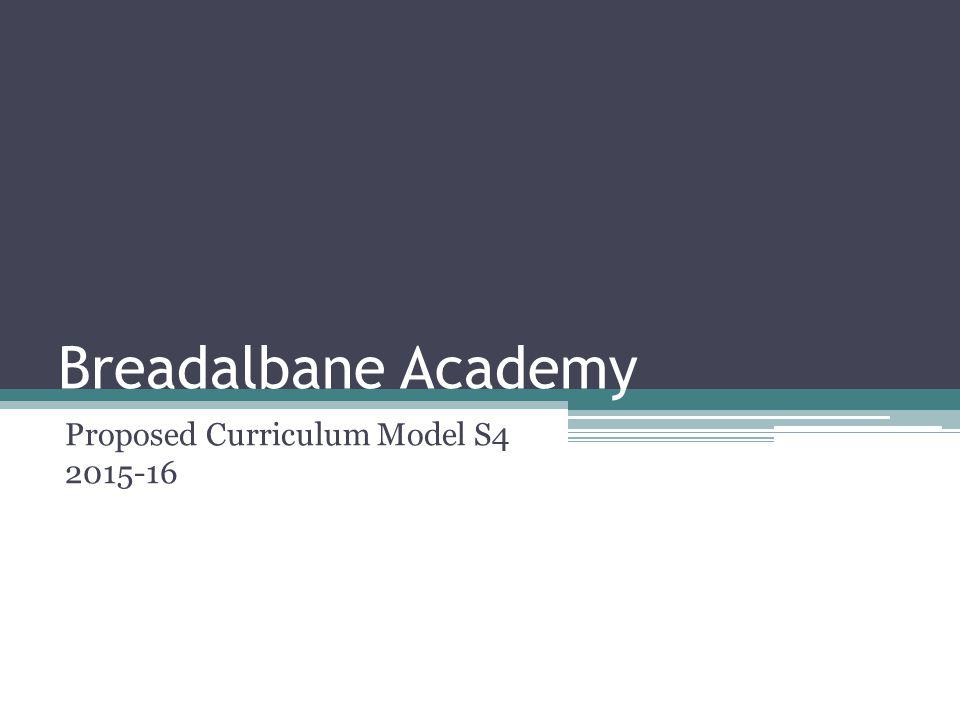 Breadalbane Academy Proposed Curriculum Model S4 2015-16