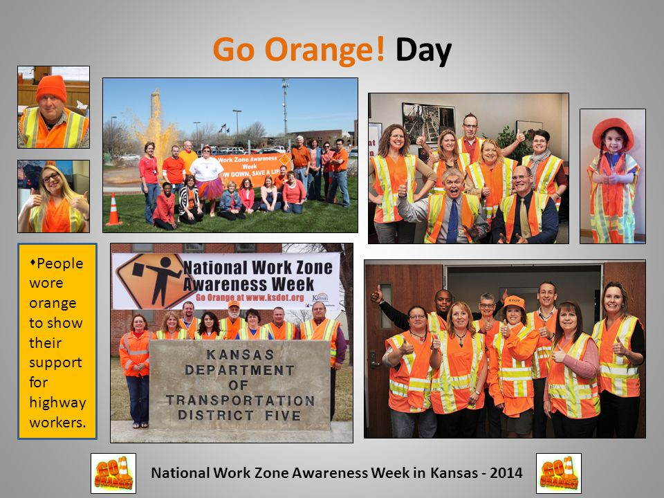 Go Orange! Day National Work Zone Awareness Week in Kansas - 2014  People wore orange to show their support for highway workers.