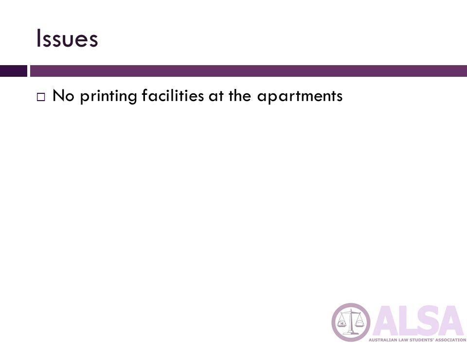 Issues  No printing facilities at the apartments
