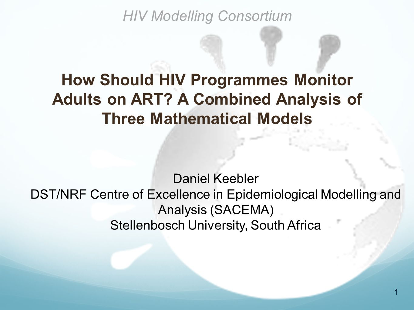 1 Daniel Keebler DST/NRF Centre of Excellence in Epidemiological Modelling and Analysis (SACEMA) Stellenbosch University, South Africa HIV Modelling C