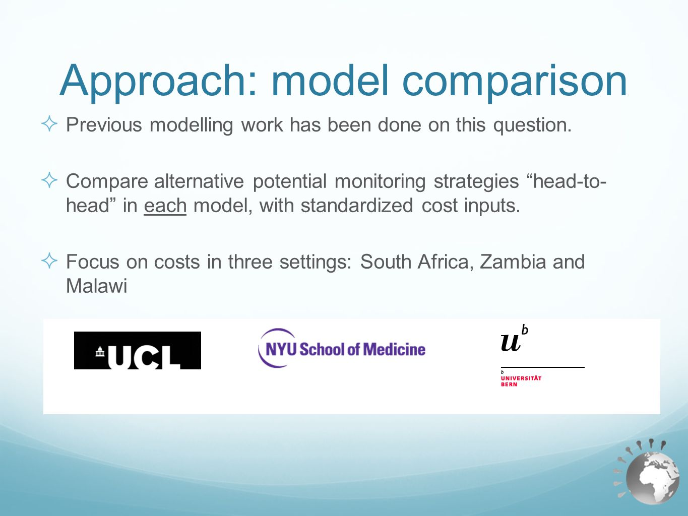 " Previous modelling work has been done on this question.  Compare alternative potential monitoring strategies ""head-to- head"" in each model, with st"