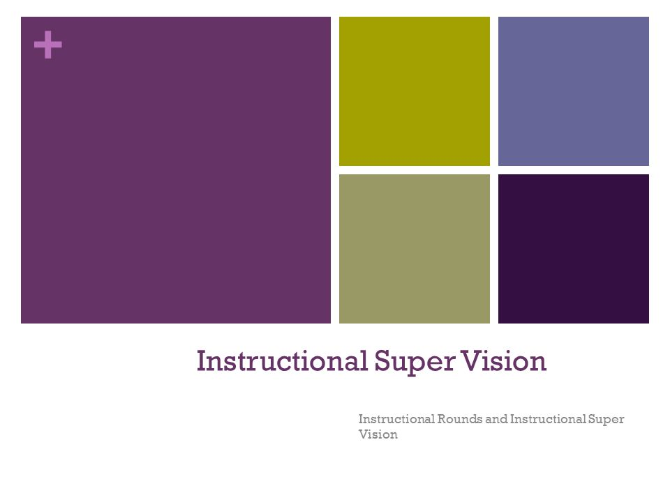 + Instructional Super Vision Instructional Rounds and Instructional Super Vision