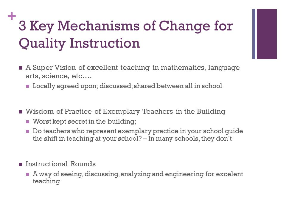 + 3 Key Mechanisms of Change for Quality Instruction A Super Vision of excellent teaching in mathematics, language arts, science, etc….