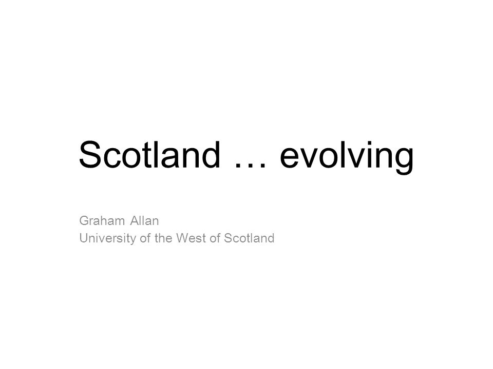 Scotland … evolving Graham Allan University of the West of Scotland
