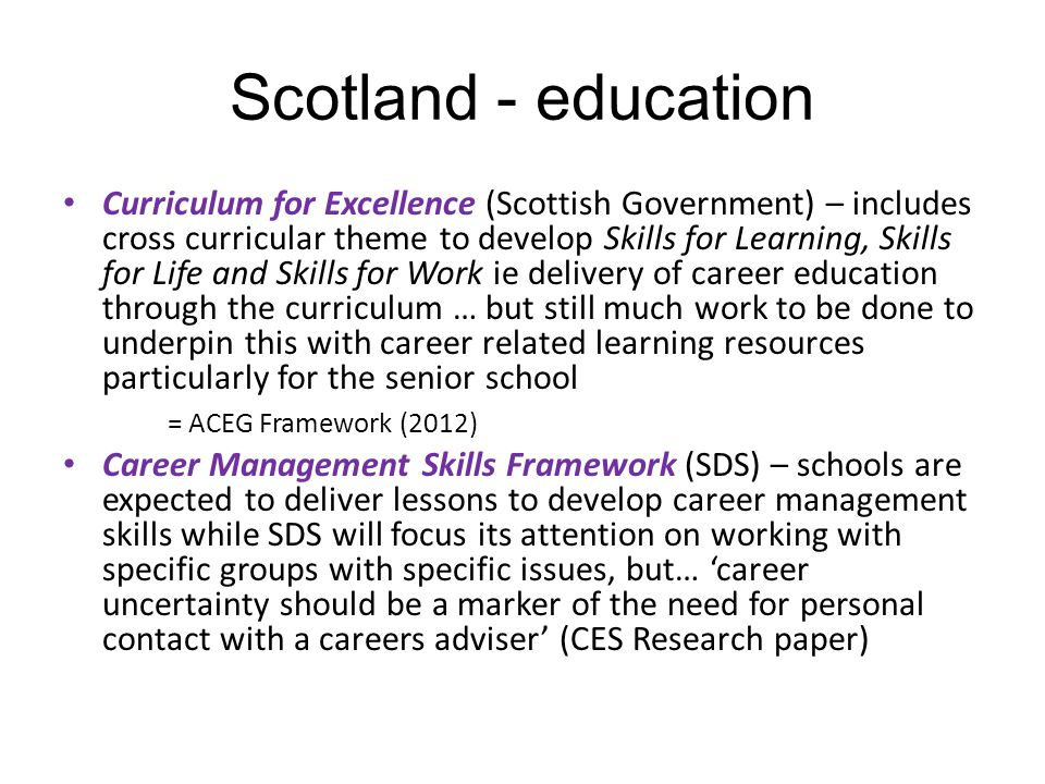 Scotland - education Curriculum for Excellence (Scottish Government) – includes cross curricular theme to develop Skills for Learning, Skills for Life