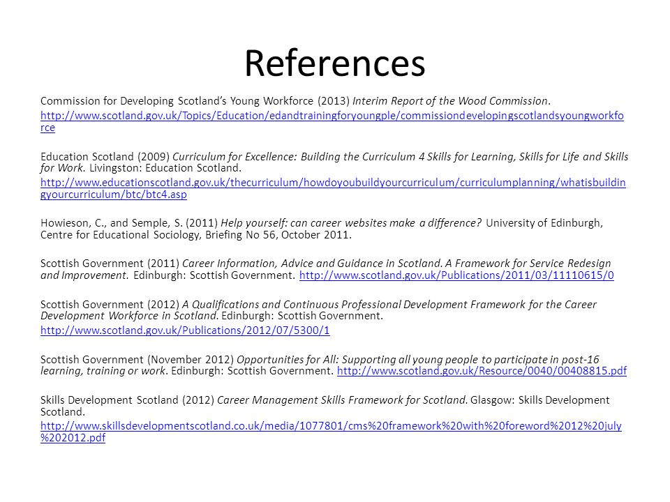 References Commission for Developing Scotland's Young Workforce (2013) Interim Report of the Wood Commission. http://www.scotland.gov.uk/Topics/Educat