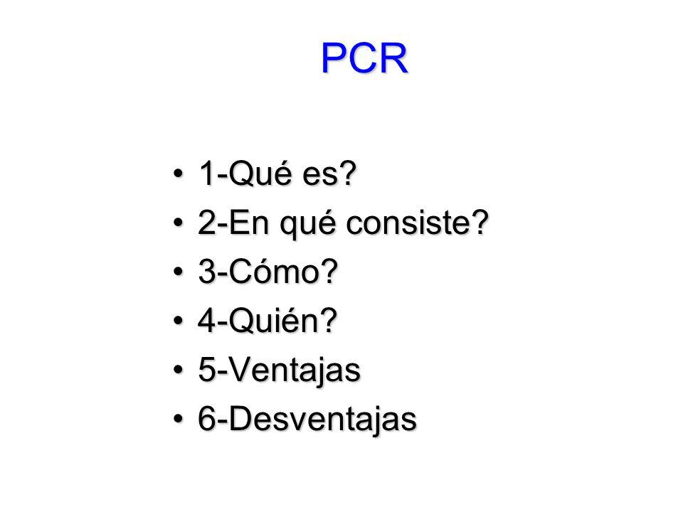 PCR 1-Qué es?1-Qué es.2-En qué consiste?2-En qué consiste.