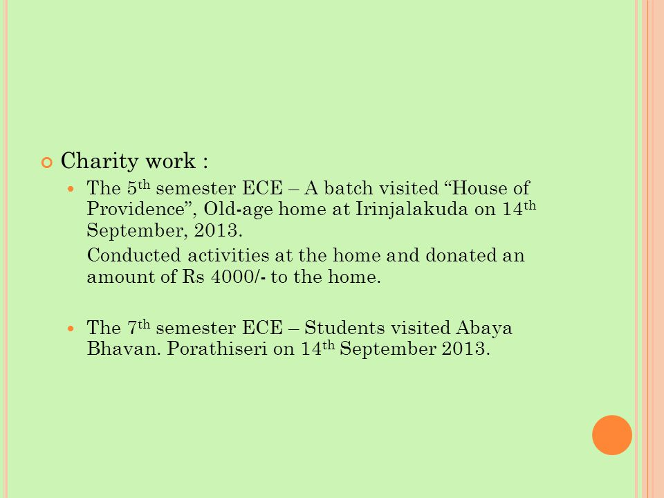 Charity work : The 5 th semester ECE – A batch visited House of Providence , Old-age home at Irinjalakuda on 14 th September, 2013.