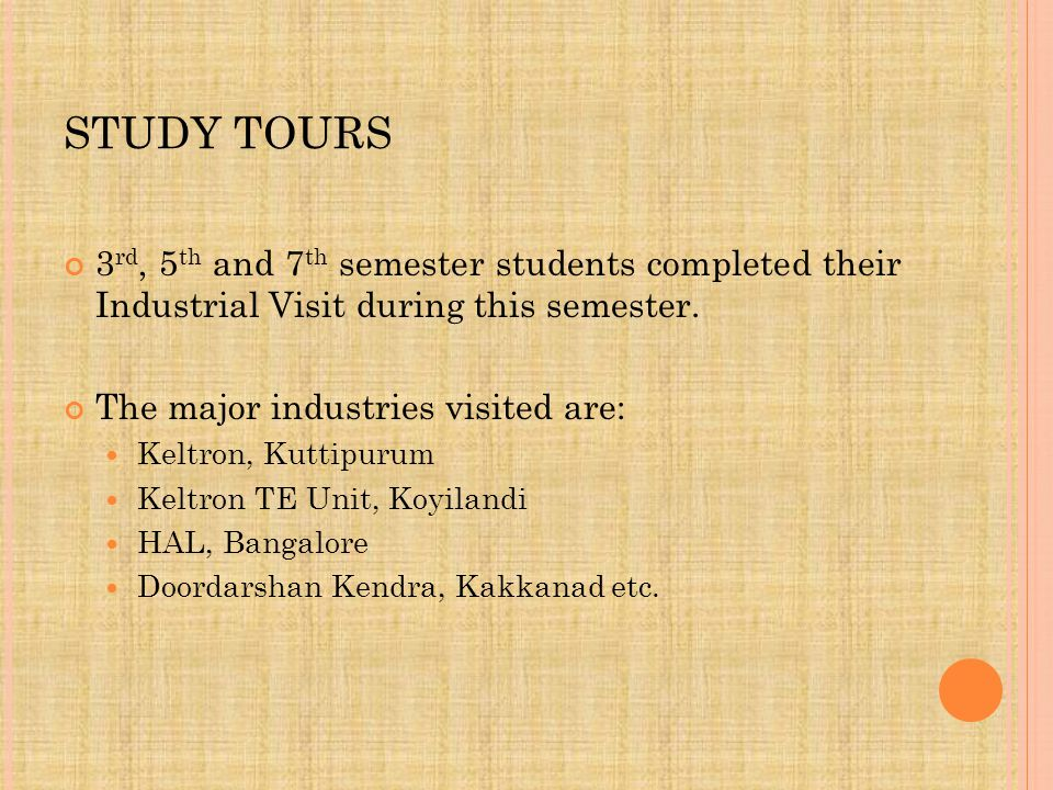 STUDY TOURS 3 rd, 5 th and 7 th semester students completed their Industrial Visit during this semester.