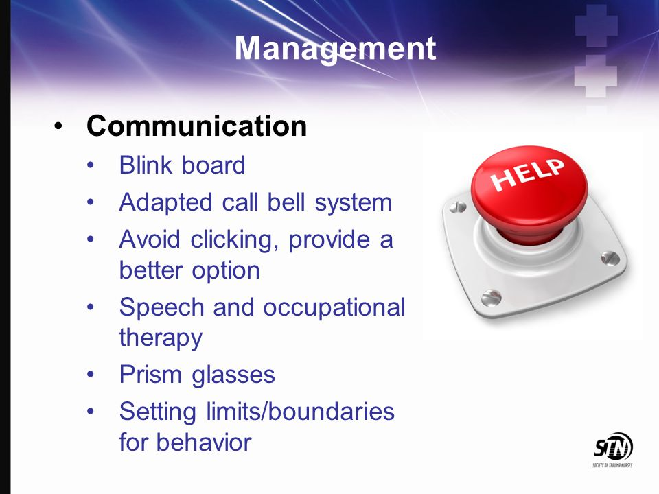 Management Communication Blink board Adapted call bell system Avoid clicking, provide a better option Speech and occupational therapy Prism glasses Se