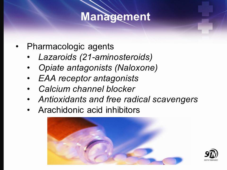 Management Pharmacologic agents Lazaroids (21-aminosteroids) Opiate antagonists (Naloxone) EAA receptor antagonists Calcium channel blocker Antioxidan