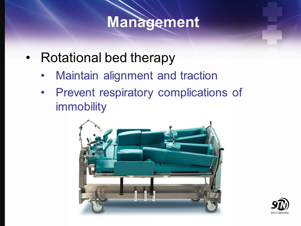 Management Rotational bed therapy Maintain alignment and traction Prevent respiratory complications of immobility