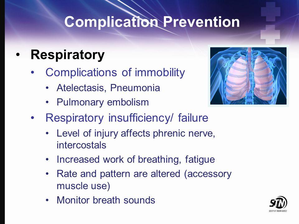 Complication Prevention Respiratory Complications of immobility Atelectasis, Pneumonia Pulmonary embolism Respiratory insufficiency/ failure Level of